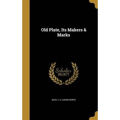 Old Plate, Its Makers & Marks