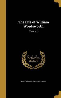 The Life of William Wordsworth; Volume 2