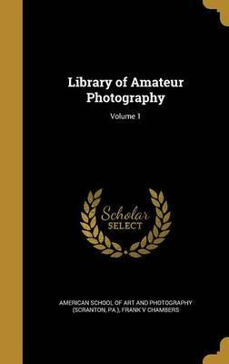 Library of Amateur Photography; Volume 1