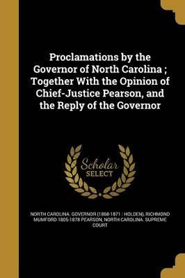 Proclamations by the Governor of North Carolina; Together with the Opinion of Chief-Justice Pearson, and the Reply of the Governor