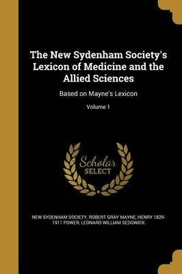 The New Sydenham Society's Lexicon of Medicine and the Allied Sciences