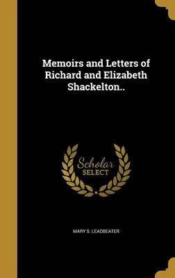 Memoirs and Letters of Richard and Elizabeth Shackelton..