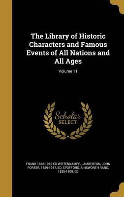 The Library of Historic Characters and Famous Events of All Nations and All Ages; Volume 11