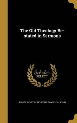 The Old Theology Re-Stated in Sermons