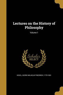 Lectures on the History of Philosophy; Volume 1