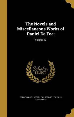 The Novels and Miscellaneous Works of Daniel de Foe;; Volume 13