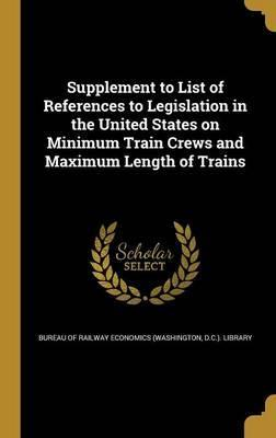Supplement to List of References to Legislation in the United States on Minimum Train Crews and Maximum Length of Trains