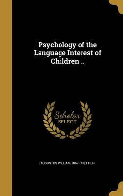 Psychology of the Language Interest of Children ..