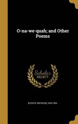 O-Na-We-Quah; And Other Poems