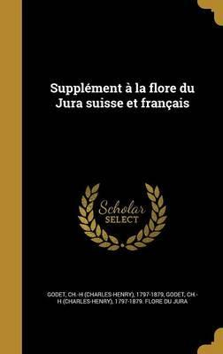 Supplement a la Flore Du Jura Suisse Et Francais