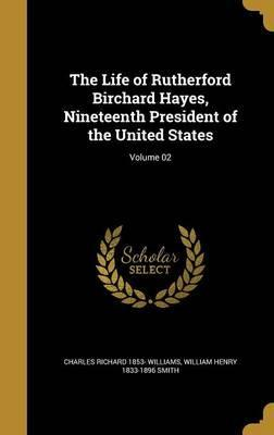 The Life of Rutherford Birchard Hayes, Nineteenth President of the United States; Volume 02