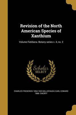 Revision of the North American Species of Xanthium; Volume Fieldiana. Botany Series V. 4, No. 2