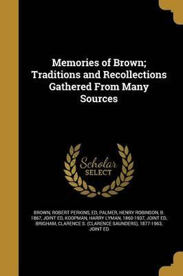 Memories of Brown; Traditions and Recollections Gathered from Many Sources