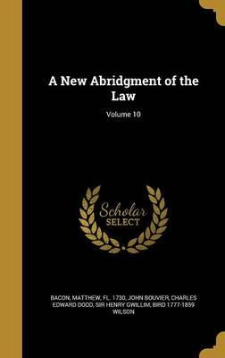 A New Abridgment of the Law; Volume 10