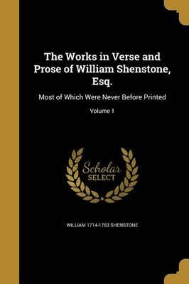 The Works in Verse and Prose of William Shenstone, Esq.