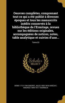 Oeuvres Completes, Comprenant Tout Ce Qui a Ete Publie a Diverses Epoques Et Tous Les Manuscrits Inedits Conserves a la Bibliotheque de L'Ermitage, Revues Sur Les Editions Originales, Accompagnees de Notices, Notes, Table Analytique Et Suivies D'Une...; To