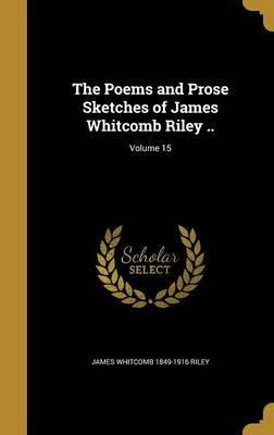 The Poems and Prose Sketches of James Whitcomb Riley ..; Volume 15