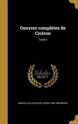 Oeuvres Completes de Ciceron; Tome 5