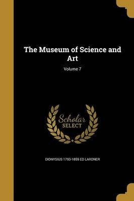 The Museum of Science and Art; Volume 7