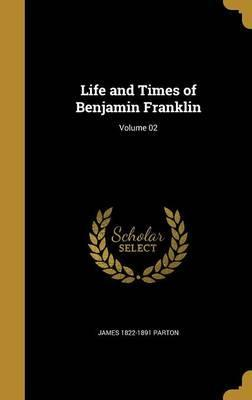 Life and Times of Benjamin Franklin; Volume 02