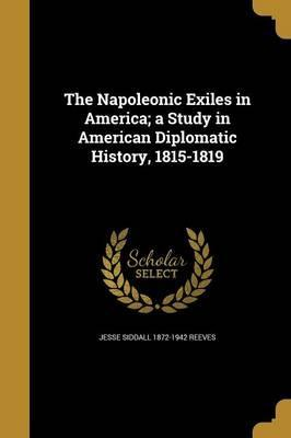 The Napoleonic Exiles in America; A Study in American Diplomatic History, 1815-1819