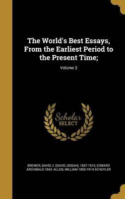 The World's Best Essays, from the Earliest Period to the Present Time;; Volume 3