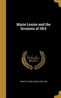 Marie Louise and the Invasion of 1814