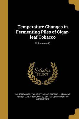 Temperature Changes in Fermenting Piles of Cigar-Leaf Tobacco; Volume No.60