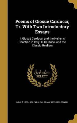 Poems of Giosue Carducci; Tr. with Two Introductory Essays