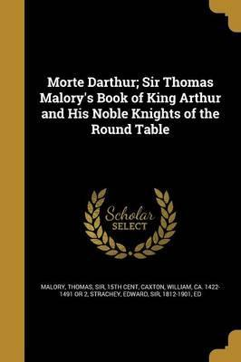 Morte Darthur; Sir Thomas Malory's Book of King Arthur and His Noble Knights of the Round Table
