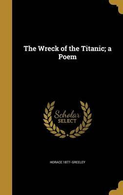 The Wreck of the Titanic; A Poem