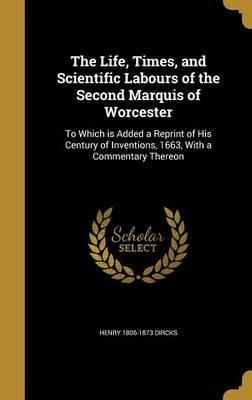 The Life, Times, and Scientific Labours of the Second Marquis of Worcester