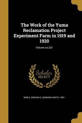 The Work of the Yuma Reclamation Project Experiment Farm in 1919 and 1920; Volume No.221