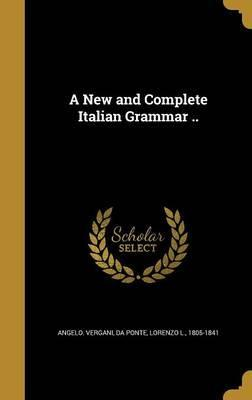 A New and Complete Italian Grammar ..
