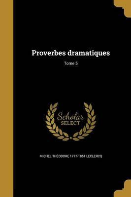 Proverbes Dramatiques; Tome 5