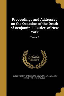 Proceedings and Addresses on the Occasion of the Death of Benjamin F. Butler, of New York; Volume 2