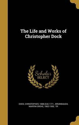The Life and Works of Christopher Dock
