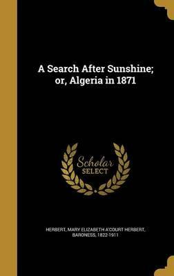 A Search After Sunshine; Or, Algeria in 1871
