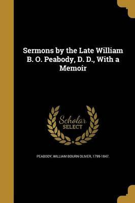 Sermons by the Late William B. O. Peabody, D. D., with a Memoir