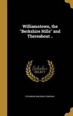 Williamstown, the Berkshire Hills and Thereabout ..