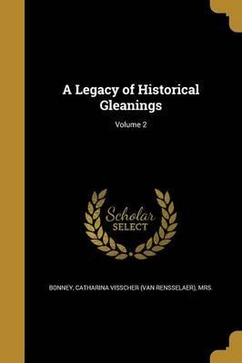 A Legacy of Historical Gleanings; Volume 2