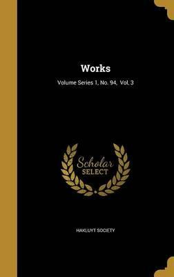 Works; Volume Series 1, No. 94, Vol, 3