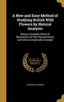 A New and Easy Method of Studying British Wild Flowers by Natural Analysis