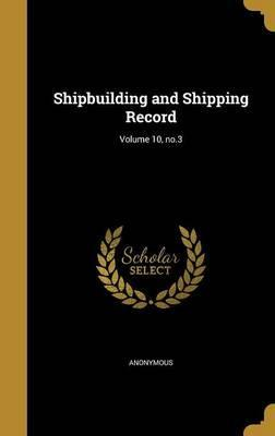 Shipbuilding and Shipping Record; Volume 10, No.3