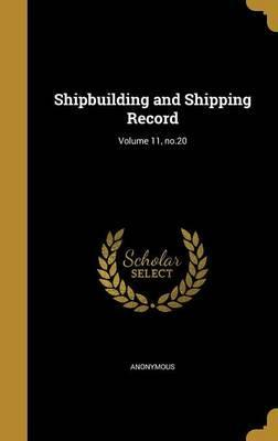 Shipbuilding and Shipping Record; Volume 11, No.20