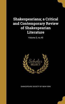 Shakespeariana; A Critical and Contemporary Review of Shakespearian Literature; Volume 5, No.49
