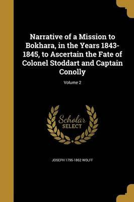 Narrative of a Mission to Bokhara, in the Years 1843-1845, to Ascertain the Fate of Colonel Stoddart and Captain Conolly; Volume 2