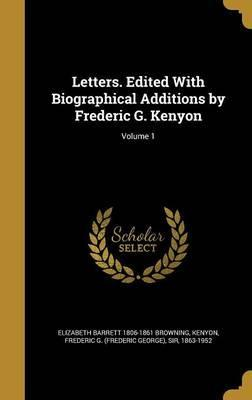 Letters. Edited with Biographical Additions by Frederic G. Kenyon; Volume 1