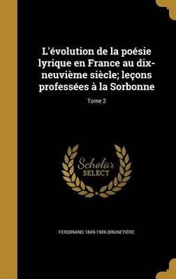 L'Evolution de La Poesie Lyrique En France Au Dix-Neuvieme Siecle; Lecons Professees a la Sorbonne; Tome 2