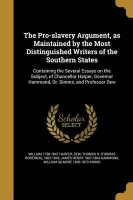 The Pro-Slavery Argument, as Maintained by the Most Distinguished Writers of the Southern States